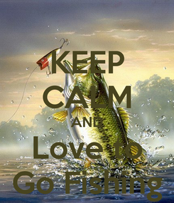 Poster: KEEP CALM AND Love to Go Fishing