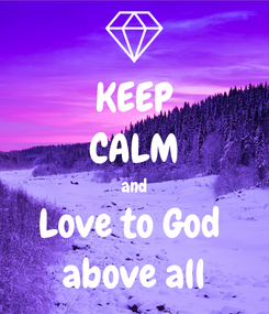 Poster: KEEP CALM and Love to God  above all