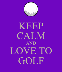 Poster: KEEP CALM AND LOVE TO GOLF