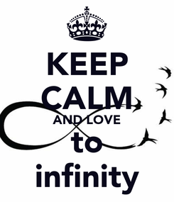 Poster: KEEP CALM AND LOVE to infinity
