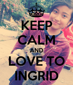 Poster: KEEP CALM AND LOVE TO INGRID
