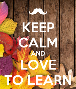 Poster: KEEP CALM AND LOVE TO LEARN