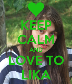 Poster: KEEP CALM AND LOVE TO LIKA