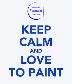 Poster: KEEP CALM AND LOVE TO PAINT
