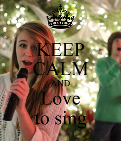 Poster: KEEP CALM AND Love to sing