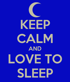 Poster: KEEP CALM AND LOVE TO SLEEP