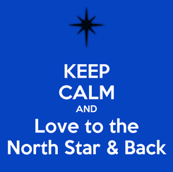 Poster: KEEP CALM AND Love to the North Star & Back