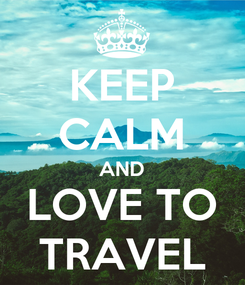 Poster: KEEP CALM AND LOVE TO TRAVEL