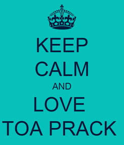 Poster: KEEP CALM AND LOVE  TOA PRACK
