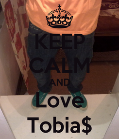 Poster: KEEP CALM AND Love Tobia$