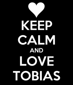 Poster: KEEP CALM AND LOVE TOBIAS