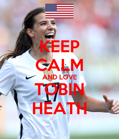 Poster: KEEP CALM AND LOVE TOBIN HEATH