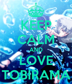 Poster: KEEP CALM AND LOVE TOBIRAMA