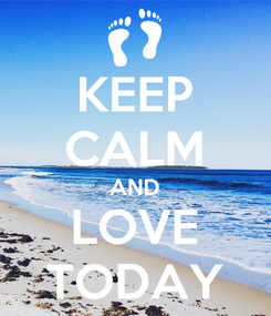 Poster: KEEP CALM AND LOVE TODAY