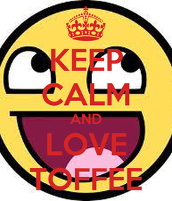 Poster: KEEP CALM AND LOVE TOFFEE