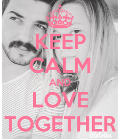 Poster: KEEP CALM AND LOVE TOGETHER