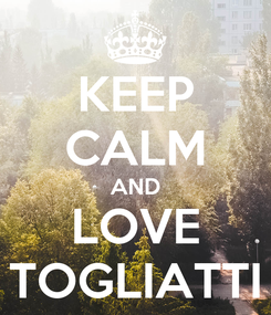 Poster: KEEP CALM AND LOVE TOGLIATTI