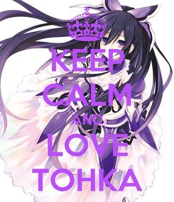Poster: KEEP CALM AND LOVE TOHKA