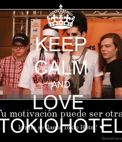 Poster: KEEP CALM AND LOVE  TOKIOHOTEL