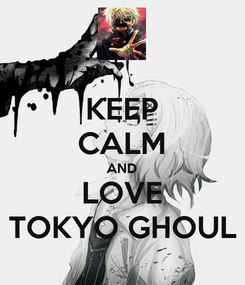 Poster: KEEP CALM AND LOVE TOKYO GHOUL
