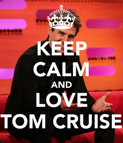 Poster: KEEP CALM AND LOVE TOM CRUISE