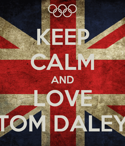 Poster: KEEP CALM AND LOVE TOM DALEY