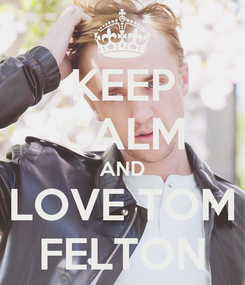 Poster: KEEP CALM AND LOVE TOM FELTON