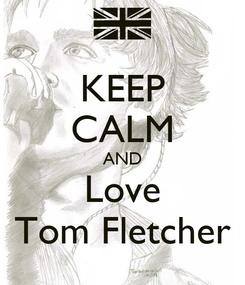 Poster: KEEP CALM AND Love Tom Fletcher