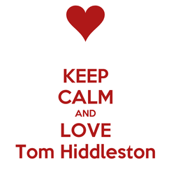 Poster: KEEP CALM AND LOVE Tom Hiddleston
