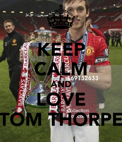 Poster: KEEP CALM AND LOVE TOM THORPE