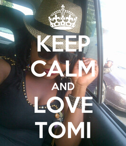 Poster: KEEP CALM AND LOVE TOMI