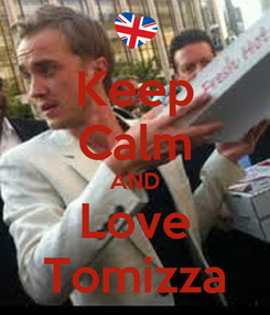 Poster: Keep Calm AND Love Tomizza