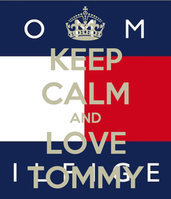 Poster: KEEP CALM AND LOVE TOMMY