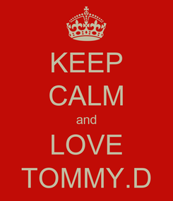 Poster: KEEP CALM and LOVE TOMMY.D