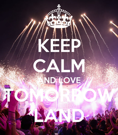 Poster: KEEP CALM AND LOVE TOMORROW LAND