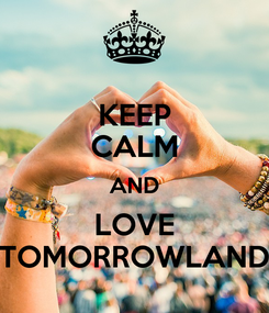 Poster: KEEP CALM AND LOVE TOMORROWLAND