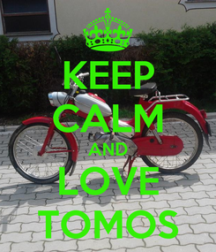 Poster: KEEP CALM AND LOVE TOMOS