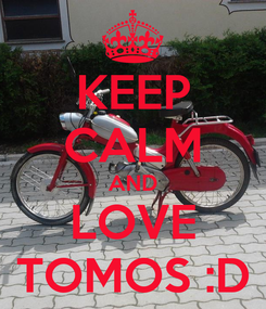 Poster: KEEP CALM AND LOVE TOMOS :D