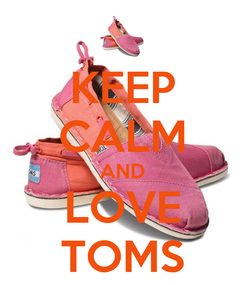 Poster: KEEP CALM AND LOVE TOMS