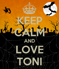 Poster: KEEP CALM AND LOVE TONI