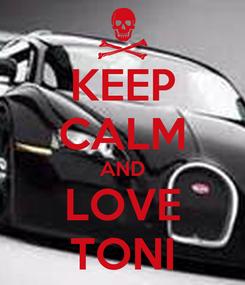 Poster: KEEP CALM AND LOVE TONI