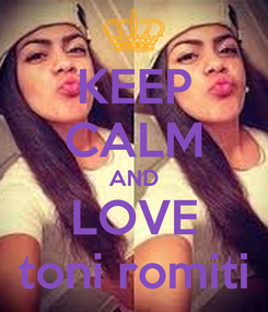 Poster: KEEP CALM AND LOVE toni romiti