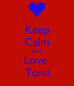 Poster: Keep Calm And  Love  Tonii