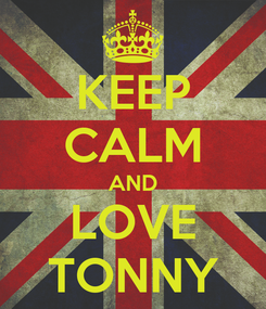 Poster: KEEP CALM AND LOVE TONNY