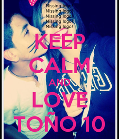 Poster: KEEP CALM AND LOVE TOÑO 10
