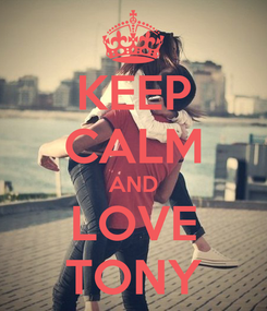 Poster: KEEP CALM AND LOVE TONY