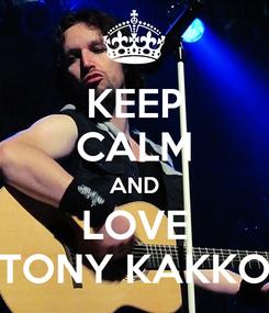 Poster: KEEP CALM AND LOVE TONY KAKKO