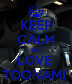 Poster: KEEP CALM AND LOVE  TOONAMI