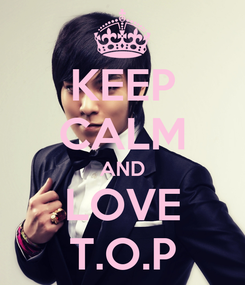 Poster: KEEP CALM AND LOVE T.O.P