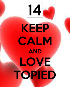 Poster: KEEP CALM AND LOVE TOPIED